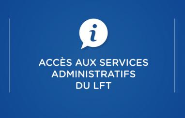 Accès aux services administratifs du LFT
