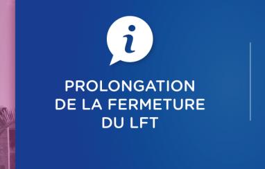 Fermeture du LFT prolongée